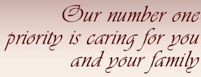 Our number one priority is caring for you and your family